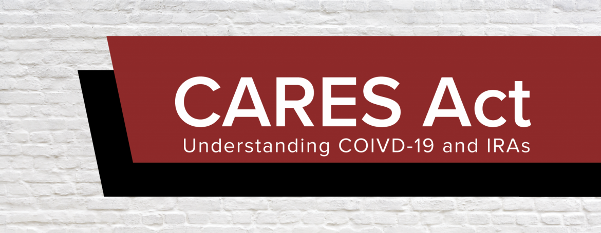 CARES Act: Understanding COVID-19 and IRAs